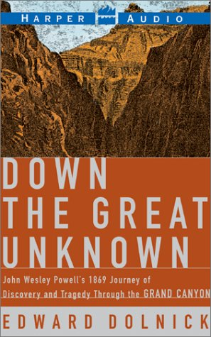 9780060002039: Down The Great Unknown: John Wesley Powell's 1869 Journey of Discovery and Tragedy Through the Grand Canyon