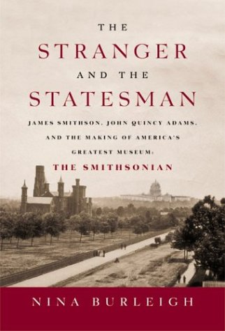 9780060002411: The Stranger and the Statesman: James Smithson, John Quincy Adams, and the Making of America's Greatest Museum: The Smithsonian