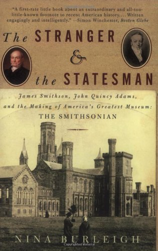 9780060002428: The Stranger and the Statesman: James Smithson, John Quincy Adams, and the Making of America's Greatest Museum: The Smithsonian