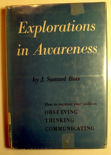 Explorations in Awareness: J Samuel Bois