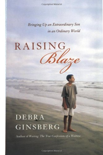 RAISING BLAZE : Bringing Up an Extraordinary Son in an Ordinary World
