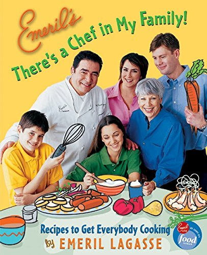 Emeril's There's a Chef in My Family!: Recipes to Get Everybody Cooking (0060004398) by Lagasse, Emeril