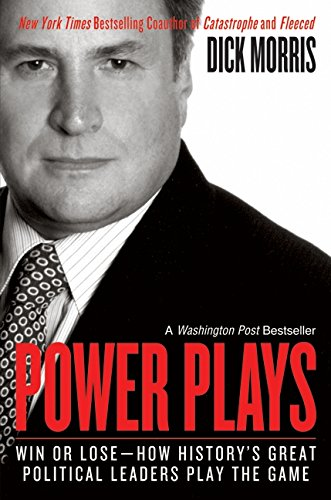 Power Plays: Win or Lose--How History's Great Political Leaders Play the Game (0060004444) by Dick Morris