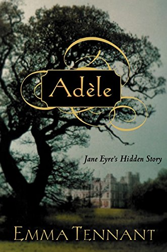 Ad?le : Jane Eyre's Hidden Story: Emma Tennant