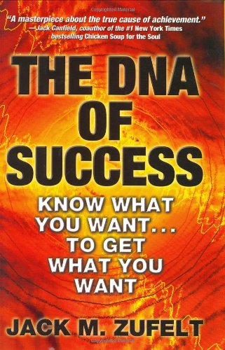 9780060006587: The DNA of Success: Know What You Want to Get What You Want