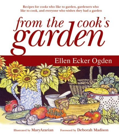 9780060008413: From the Cook's Garden: Recipes for Cooks Who Like to Garden, Gardeners Who Like to Cook, and Everyone Who Wishes They Had a Garden