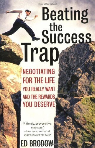 9780060008833: Beating the Success Trap: Negotiating for the Life You Really Want and the Rewards You Deserve