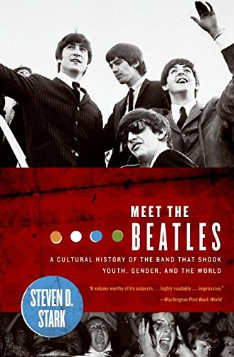 Meet the Beatles: A Cultural History of the Band That Shook Youth, Gender, and the World: Stark, ...