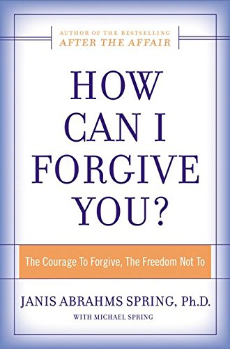 9780060009304: How Can I Forgive You?: The Courage To Forgive, the Freedom Not To