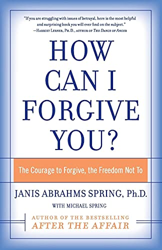 9780060009311: How Can I Forgive You?: The Courage to Forgive, the Freedom Not To