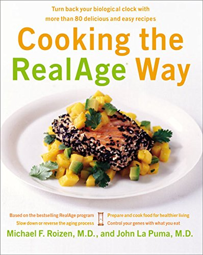 Cooking the RealAge Way: Turn back your biological clock with more than 80 delicious and easy ...