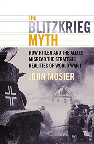 9780060009762: The Blitzkrieg Myth: How Hitler and the Allies Misread the Strategic Realities of World War II