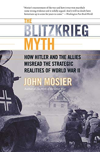 9780060009779: The Blitzkrieg Myth: How Hitler and the Allies Misread the Strategic Realities of World War II