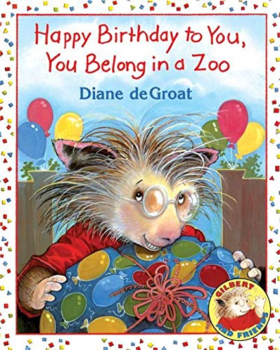 9780060010294: Happy Birthday to You, You Belong in a Zoo (Gilbert and Friends (Hardcover))