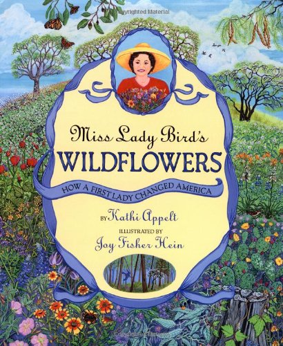 Miss Lady Bird's Wildflowers: How a First Lady Changed America: Appelt, Kathi