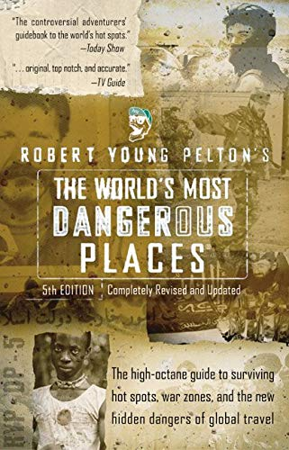 Robert Young Pelton's The World's Most Dangerous Places: 5th Edition (Robert Young Pelton the World's Most Dangerous Places) (0060011602) by Robert Young Pelton