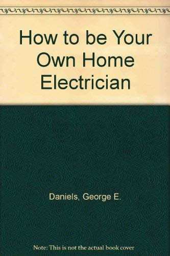 9780060011703: How to be Your Own Home Electrician