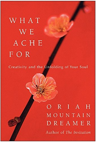 9780060011963: What We Ache For: Creativity and the Unfolding of Your Soul