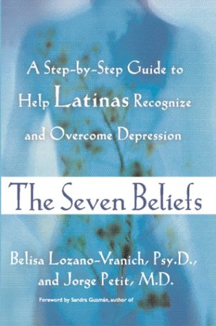 9780060012656: The Seven Beliefs: A Step-by-Step Guide to Help Latinas Recognize and Overcome Depression