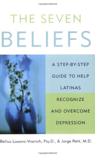 9780060012663: The Seven Beliefs: A Step-by-Step Guide to Help Latinas Recognize and Overcome Depression