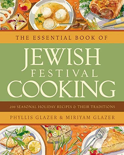 The Essential Book of Jewish Festival Cooking: 200 Seasonal Holiday Recipes & Their Traditions....