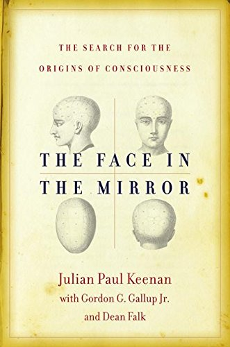 9780060012793: The Face in the Mirror: The Search for the Origins of Consciousness