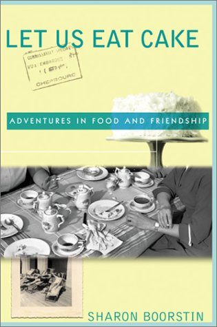9780060012830: Let Us Eat Cake: Adventures in Food and Friendship