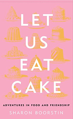 9780060012847: Let Us Eat Cake: Adventures in Food and Friendship