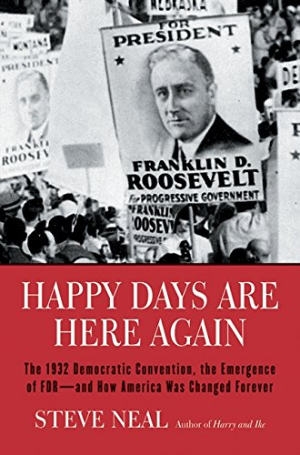 9780060013769: Happy Days Are Here Again: The 1932 Democratic Convention, the Emergence of FDR--and How America Was Changed Forever