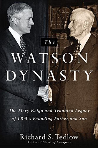 9780060014056: The Watson Dynasty: The Fiery Reign and Troubled Legacy of IBM's Founding Father and Son