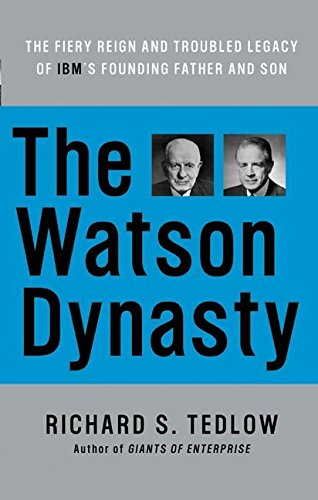 9780060014063: The Watson Dynasty: The Fiery Reign and Troubled Legacy of IBM's Founding Father and Son