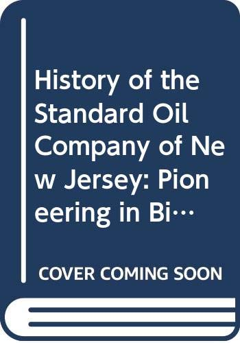 9780060025205: History of the Standard Oil Company of New Jersey: Pioneering in Big Business, 1882-1911 v. 1