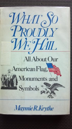 9780060031572: What So Proudly We Hail: All About Our American Flag, Monuments and Symbols