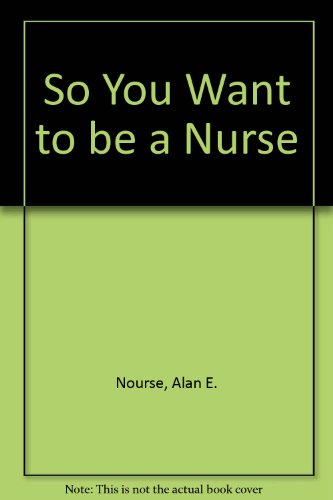 9780060051006: So You Want to Be a Nurse