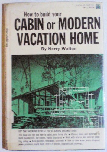 9780060072001: How to Build Your Cabin or Modern Vacation Home (Popular Science Skill Books)