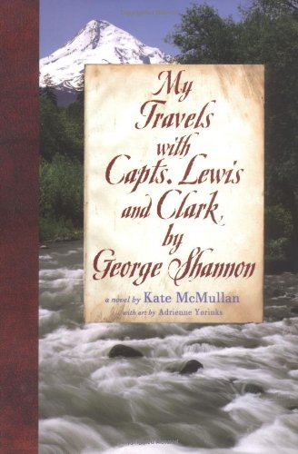 9780060080990: My Travels with Capts. Lewis and Clark, by George Shannon