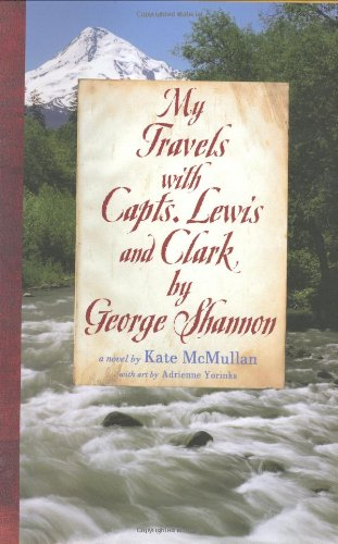 9780060081003: My Travels with Capts. Lewis and Clark, by George Shannon