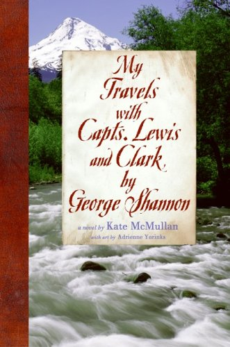 9780060081010: My Travels with Capts. Lewis and Clark, by George Shannon