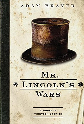 Mr. Lincoln's Wars (First Edition): Adam Braver