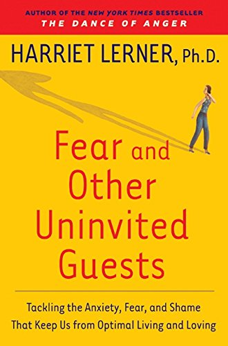 Fear and Other Uninvited Guests, Tackling the Anxiety, Fear, and Shame That Keeos Us from Optimal...