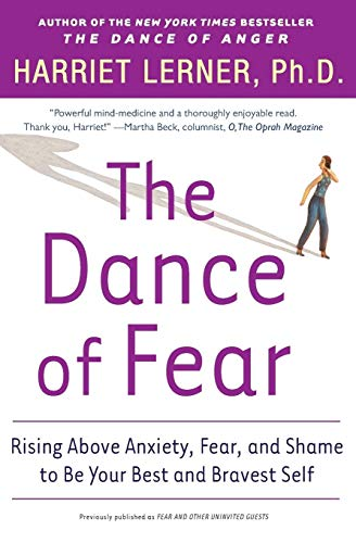 The Dance of Fear: Rising Above Anxiety, Fear, and Shame to Be Your Best and Bravest Self (9780060081584) by Harriet Lerner