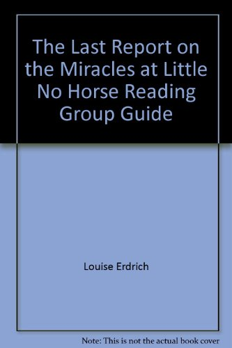 9780060082635: The Last Report on the Miracles at Little No Horse Reading Group Guide