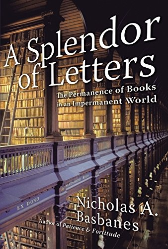 A Splendor of Letters: The Permanence of Books in an Impermanent World: Basbanes, Nicholas A.