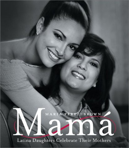 9780060083861: Mama: Latina Daughters Celebrate Their Mothers