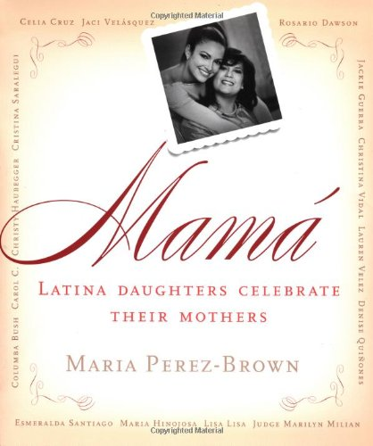 9780060083878: Mama: Latina Daughters Celebrate Their Mothers