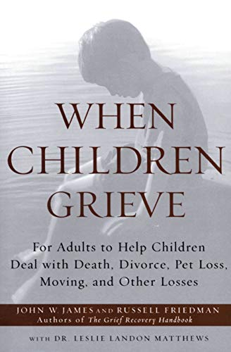 9780060084295: When Children Grieve: For Adults to Help Children Deal with Death, Divorce, Pet Loss, Moving, and Other Losses