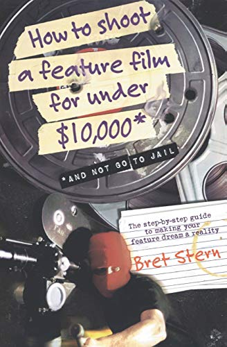 9780060084677: How to Shoot a Feature Film for Under $10,000 (And Not Go to Jail)