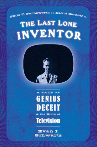 9780060085193: The Last Lone Inventor: A Tale of Genius, Deceit, and the Birth of Television