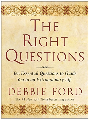 The Right Questions: Ten Essential Questions To Guide You To An Extraordinary Life (0060086270) by Debbie Ford