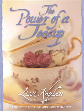9780060086367: The Power of a Teacup: A Story of Art, Love, and Sacred Gardens